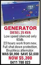 GENERATOR DIESEL 25 KVA Low speed silenced only 60db. 23 hours work from new, Full shut down protection, Brushless alternator. WAS $8,990 SAVE $3,600 NOW $5,390 0411 788 023