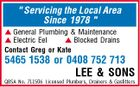 """ Servicing the Local Area Since 1978 ""  General Plumbing & Maintenance  Electric Eel  Blocked Drains Contact Greg or Kate 5465 1538 or 0408 752 713 LEE & SONS QBSA No. 711506 Licensed Plumbers, Drainers & Gasfitters"