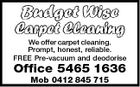 We offer carpet cleaning. Prompt, honest, reliable. FREE Pre-vacuum and deodorise Office 5465 1636 Mob 0412 845 715