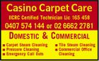Casino Carpet Care IICRC Certified Technician Lic 165 458 0407 574 144 or 02 6662 2781 DOMESTIC & COMMERCIAL Carpet Steam Cleaning Pressure Cleaning Emergency Call Outs Tile Steam Cleaning Commercial Office Cleaning