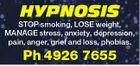 HYPNOSIS STOP smoking, LOSE weight, MANAGE stress, anxiety, depression, pain, anger, grief and loss, phobias. Ph 4926 7655