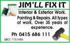 JIM'LL FIX IT Interior & Exterior Work. Painting & Repairs. All types of work. Over 35 years of experience. Ph 0415 686 111 QBCC 1151468