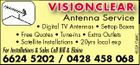 VISIONCLEAR Antenna Service For Installations & Sales Call Bill & Elaine 6624 5202 / 0428 458 068 4022417abHC * Digital TV Antennas * Settop Boxes * Free Quotes * Tune-ins * Extra Outlets * Satellite Installations * 20yrs local exp