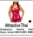 Attractive Thai Gorgeous, Sweet, Hot Sexy. In/out 0414 221 335