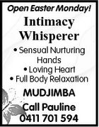 Open Easter Monday! Intimacy Whisperer * Sensual Nurturing Hands * Loving Heart * Full Body Relaxation MUDJIMBA Call Pauline 0411 701 594