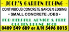 JOCK'S GARDEN EDGING  CONTINUOUS CONCRETE GARDEN EDGING * SMALL CONCRETE JOBS * FOR HELPFUL ADVICE & FREE QUOTES PHONE JOCK 0409 549 689 or A/H 5496 8015