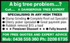 A big tree problem...? Call.... A DANGEROUS TREE EXPERT SPECIALISING IN ANY HIGH TREES  Stump Grinding  Complete Root out Specialist  Cherry picker specialist  Great payment plan  Rubbish removal $15 a load    Pensioner Discount    Fully Insured. FOR FREE QUOTES AND EXPERT ADVICE Mob: 0438 558 360 Ph: 3208 6735