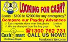 1846943acH Loans - $100 to $2000 for any emergency? Compare our Payday Advances  Easy repeats done over the phone  We are cheaper than the big guys Conditions Apply 1300 762 731 CALL US NOW!! Pensioners Welcome
