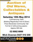 Auction of Old Wares, Collectables & Antiques Saturday 10th May 2014 Commencing 10am (Bidding Registration from 8.30am) Piora-Woodview Community Hall Full list in forthcoming papersApprox 300 lots 02 6662 6666 5634691aa Mick Downes 0427 012 230