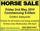 HORSE SALE Friday 2nd May, 2014 Commencing 9.00am Grafton Saleyards (02) 6643 4411 5635867aa Entries for all horses now being accepted Entries close Wednesday 30th April www.raydonovan.com.au