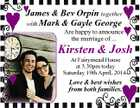 James & Bev Orpin together with Mark & Gayle George Are happy to announce the marriage of ... Kirsten & Josh At Fairymead House at 3.30pm today Saturday 19th April, 2014. Love & best wishes from both families.