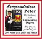 Congratulations Peter On finishing your Engineering Degree We are so proud of you Love Mum, Dad, Emily and Family