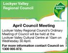 Lockyer Valley Regional Council Lockyer Valley Regional Council's Ordinary Meeting of Council will be held at the Lockyer Valley Cultural Centre at 10am on Wednesday 30 April. For more information contact Council on 1300 005 872. 5638552aa April Council Meeting