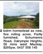 2 bdrm homestead as new, five rolling acres. Partly furnished. Schumanns Road, Dalrymple Heights. 50 mins west Mackay. $295pw. 0437 558 145