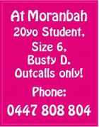 At Moranbah 20yo Student, Size 6, Busty D. Outcalls only! Phone: 0447 808 804