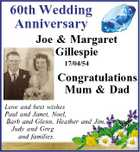60th Wedding Anniversary Joe & Margaret Gillespie 17/04/54 Congratulations Mum & Dad Love and best wishes Paul and Janet, Noel, Barb and Glenn, Heather and Jim, Judy and Greg and families.