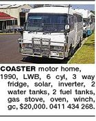 COASTER motor home, 1990, LWB, 6 cyl, 3 way fridge, solar, inverter, 2 water tanks, 2 fuel tanks, gas stove, oven, winch, gc, $20,000. 0411 434 268.