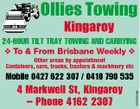 Ollies Towing Kingaroy 24-HOUR TILT TRAY TOWING AND CARRYING v To & From Brisbane Weekly v Other areas by appointment Containers, cars, trucks, tractors & machinery etc 4 Markwell St, Kingaroy - Phone 4162 2307 5500563ab Mobile 0427 622 307 / 0418 790 535