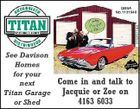 5152011aa QBSA No.1131940 See Davison Homes for your Come in and talk to next Jacquie or Zoe on Titan Garage 4163 6033 or Shed
