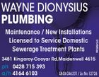 WAYNE DIONYSIUS PLUMBING 3168839ab 5154985aa Maintenance / New Installations Licensed to Service Domestic Sewerage Treatment Plants 3481 Kingaroy-Cooyar Rd,Maidenwell 4615 ph 0428 715 393 a/h 4164 6103 QBSA 046331 / Lic No 12726