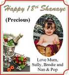 Happy 18 th Shanaye (Precious) Love Mum, Sully, Brodie and Nan & Pop
