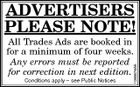 ADVERTISERS PLEASE NOTE! Conditions apply - see Public Notices 1099876AA All Trades Ads are booked in for a minimum of four weeks. Any errors must be reported for correction in next edition.