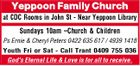 Yeppoon Family Church at CDC Rooms in John St - Near Yeppoon Library Sundays 10am -Church & Children Ps Ernie & Cheryl Peters 0422 635 617 / 4939 1418 Youth Fri or Sat - Call Trant 0409 755 036 God's Eternal Life & Love is for all to receive.