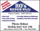 ney g him epin w! C e o Sw ok N Bo Rohan Oakley BSA 728 019 Phone Rohan Mobile 0427 621 198 After Hours 4162 1198 * Fax 4162 8451 5500486ab * Re-roofing, Guttering and Maintenance * Gutter Guard * Fascia, Gutter and Roof * Installation of Roof Vents & Sky Lights * Commercial & Domestic