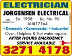 JORGENSEN ELECTRICAL Est. 1958 Lic. No. 96 AU#17164 * Domestic * Commercial * Industrial Oven, Hotplate & Hot water repairs AFTER HOURS EMERGENCY SERVICE AVAILABLE ABN: 92009687843 4734565aaHC ELECTRICIAN 3271 4178