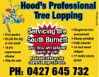 5371057ab H Hood's Professional Tree Lopping * Free quotes * No job too big or too small * 18 yrs experienced climber * Chip for sale Servicing the South Burnett WILL BEAT ANY GENUINE QUOTE BY 10% Available 24 hours for storm damage call outs. * Dangerous tree assessment * Stump grinding * Fully insured * 18 inch wood chipper * 17 metre cherry picker PH: 0427 645 732