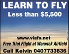 LEARN TO FLY 5604773aa 4736761aa Less than $5,000 5 www.viafs.net Free Trial Flight at Warwick Airfield Call Kelvin 0407733836