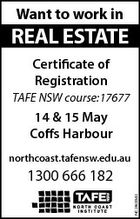 Want to work in REAL ESTATE Certificate of Registration TAFE NSW course:17677 14 & 15 May Coffs Harbour northcoast.tafensw.edu.au NC262042 1300 666 182