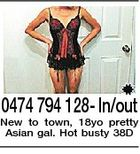 0474 794 128- In/out New to town, 18yo pretty Asian gal. Hot busty 38D
