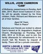 "WILLIS, JOHN CAMERON `CAM' of Mullaway, passed away on Sunday, April 20th, 2014. Much loved husband of Joan. He will be greatly missed by his three children, Peter, Richard and Marianne and all of their families. Aged 94 Years ""Rest in Peace"" Relatives and friends are invited to attend Cam's funeral at St. Augustine's Anglican Church, Woolgoolga on Thursday, April 24th, 2014 at 10.30 am, and to join the family afterwards for refreshments in the church hall. No flowers by request of family. There will be a private cremation."