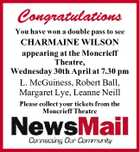 Congratulations You have won a double pass to see CHARMAINE WILSON appearing at the Moncrieff Theatre, Wednesday 30th April at 7.30 pm L. McGuiness, Robert Ball, Margaret Lye, Leanne Neill Please collect your tickets from the Moncrieff Theatre