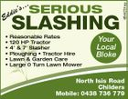 * * * * * * ... ie's SERIOUS SLASHING Reasonable Rates 120 HP Tractor 4' & 7' Slasher Ploughing * Tractor Hire Lawn & Garden Care Large 0 Turn Lawn Mower 4844251aa d Ed Your Local Bloke North Isis Road Childers Mobile: 0438 736 779