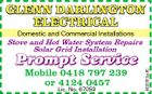 GLENN DARLINGTON ELECTRICAL Domestic and Commercial Installations Prompt Service Mobile 0418 797 239 or 4124 0457 Lic. No. 67059 4422307aaHC Stove and Hot Water System Repairs Solar Grid Installation