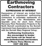 Earthmoving Contractors EXPRESSIONS OF INTEREST Expressions of Interest are invited from qualified and experienced earthmoving contractors to undertake earthworks on river banks in the Mundubbera and Gayndah area for short term Flood Recovery River Restoration Projects in the North Burnett coordinated by the Burnett Catchment Care Association in conjunction with the Burnett Mary Regional Group. Earthmoving Contractors Are encouraged to tender and forms can be found on www.betterburnett.com/tenders or Phone Fiona Morris on 0407 482 242.
