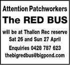 Attention Patchworkers The RED BUS will be at Thallon Rec reserve Sat 26 and Sun 27 April Enquiries 0428 787 623 thebigredbus@bigpond.com