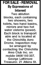 FOR SALE - REMOVAL By Expressions of Interest Two ablution blocks, each containing two showers, two toilets, two hand basins, mirrors and two hot water cisterns (power). Each block is transport able and is located at the Chinchilla Aero Drome. Inspection may be arranged by contacting the Chinchilla Areo Club Inc. on mobile 0408 193 337. George Lattimore Treasurer. 21 Atkins St.