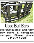 Used Bull Bars over 200 in stock and Alloy tray backs & Fibreglass canopys. Please phone 0418 717 083