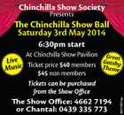 Chinchilla Show Society Presents The Chinchilla Show Ball Saturday 3rd May 2014 6:30pm start The Show Office: 4662 7194 or Chantal: 0439 335 773 5641937aa At Chinchilla Show Pavilion Great Live Ticket price $40 members Gatsby Th em e Music $45 non members Tickets can be purchased from the Show Office