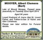 MOOYER, Albert Clemens (Bert) Late of Mount Morgan. Passed away peacefully on Tuesday 22nd April 2014. Aged 84 years Loved Husband of Joyce (dec'd). Loved Father and Father-in-law of Karen and Glen Christmas. Please see later edition for Funeral details.