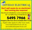 Don't wait weeks for an electrician! Next working day response! Electrical installation and maintenance Air conditioning installations 5495 7966 2372585acHC Emergency After Hours Service Available 0418 713 226 (higher rates apply for after hours work) www.lovedayelectrical.com.au service@lovedayelectrical.com ARC Lic # AU12023 BSA Lic # 1180012 Contractors Lic # 7733 Est. 1985
