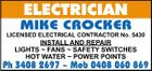 ELECTRICIAN MIKE CROCKER LICENSED ELECTRICAL CONTRACTOR No. 5430 INSTALL AND REPAIR LIGHTS  FANS  SAFETY SWITCHES HOT WATER  POWER POINTS Ph 3408 2697  Mob 0408 060 869