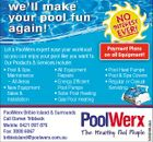 Payment Plans on all Equipment! * Pool & Spa Maintenance - All Areas * New Equipment Sales & Installation * Pool Heat Pumps * Pool & Spa Covers * Regular or Casual Servicing * All Equipment Repairs * Energy Efficient Pool Pumps * Solar Pool Heating * Gas Pool Heating PoolWerx Bribie Island & Surrounds Call Darren Tribbeck Mobile: 0421 097 876 Fax: 3888 6067 bribieisland@poolwerx.com.au 5552684aa Let a PoolWerx expert ease your workload so you can enjoy your pool like you want to. Our Products & Services Include: