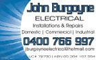 John Burgoyne ELECTRICAL Installations & Repairs Domestic | Commercial | Industrial 0400 766 997 jburgoyneelectrical@hotmail.com 5311687aaHC LIC# 72790 | ABN 65 384 167 554