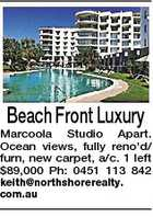 Beach Front Luxury Marcoola Studio Apart. Ocean views, fully reno'd/ furn, new carpet, a/c. 1 left $89,000 Ph: 0451 113 842 keith@northshorerealty. com.au