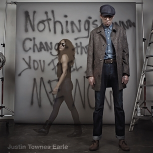Justin Townes Earle, Nothing's Gonna ChangeThe Way You Feel About Me