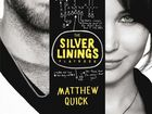 "THE old adage that the ""book is always better than the movie"" is well and truly proven with Matthew Quick's novel, The Silver Linings Playbook."